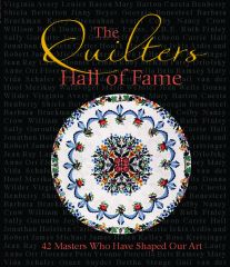 The Quilters Hall of Fame: 42 Masters Who Have Shaped Our Art