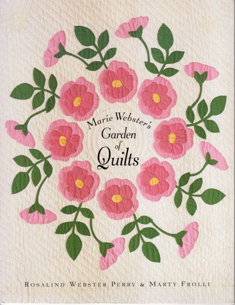 Marie Webster's Garden of Quilts by Rosalind Webster Perry & Marty Frolli
