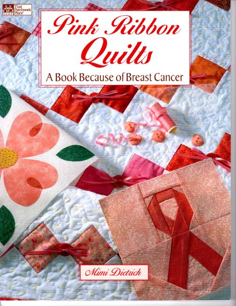 Pink Ribbon Quilts: A Book Because of Breast Cancer by Mimi Dietrich