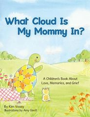 What Cloud Is My Mommy In? A Children's Book about Grief