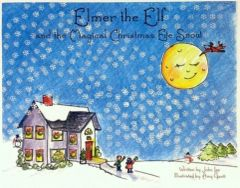 """Elmer the Elf and the Magical Christmas Eve Snow"" Christmas Children's Book."