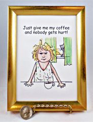 5 x 7 Framed Art Cranky Lady Print - Just give me my coffee...