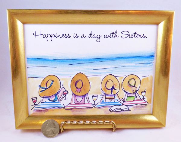 5 x 7 Framed Art Print - Happiness is a day with Sisters. (Friends)