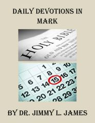 Daily Devotions in Mark By Dr. Jimmy L. James