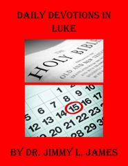 Daily Devotions in Luke By Dr. Jimmy L. James
