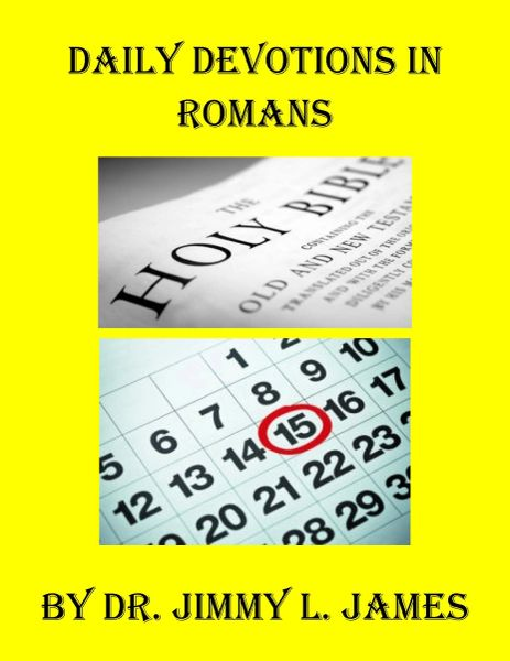 Daily Devotions in Romans By Dr. Jimmy L. James