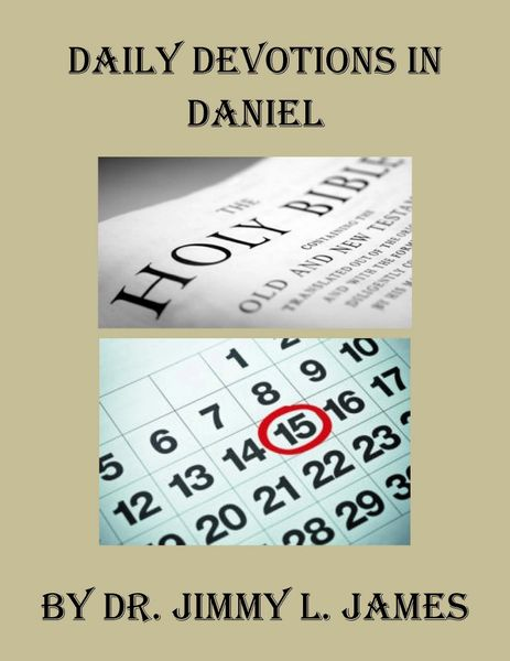 Daily Devotions in Daniel By Dr. Jimmy James