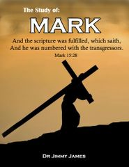 The Study of Mark By Dr. Jimmy James