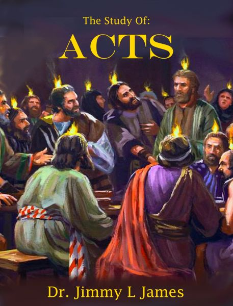 The Study of Acts By Dr. Jimmy James