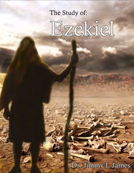 The Study of Ezekiel By Dr. Jimmy James