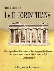 The Study of I and II Corinthians By Dr. Jimmy James
