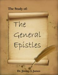 The Study of the General Epistles By Dr. Jimmy James