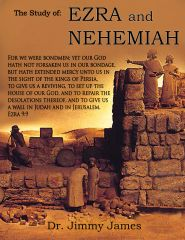 The Study of Ezra and Nehemiah By Dr. Jimmy James