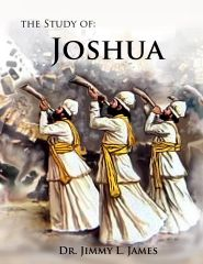 The Study of Joshua By Dr. Jimmy James