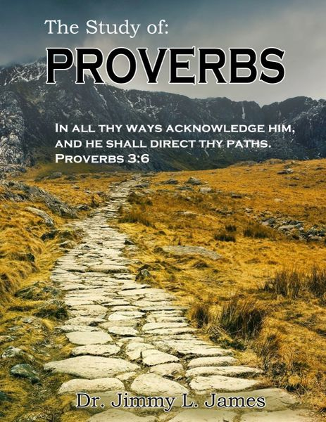 The Study of Proverbs By Dr. Jimmy James