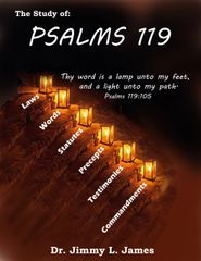 The Study of Psalms 119 By Dr. Jimmy James