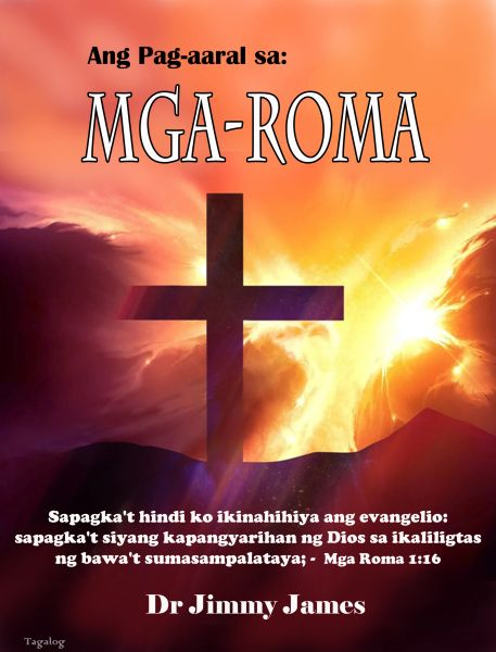 The Study of Romans in Tagalog By Dr. Jimmy James