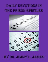 Daily Devotions in the Prison Epistles By Dr. Jimmy James