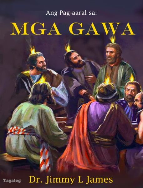 The Study of Acts in Tagalog By Dr. Jimmy James