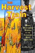 The Harvest Train — When Maritimers Worked in the Canadian West, 1890 to 1928