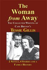 The Woman from Away — The Collected Writing of Cape Breton's Tessie Gillis