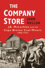 The Company Store — J.B. McLachlan and the Cape Breton Coal Miners, 1900–1925