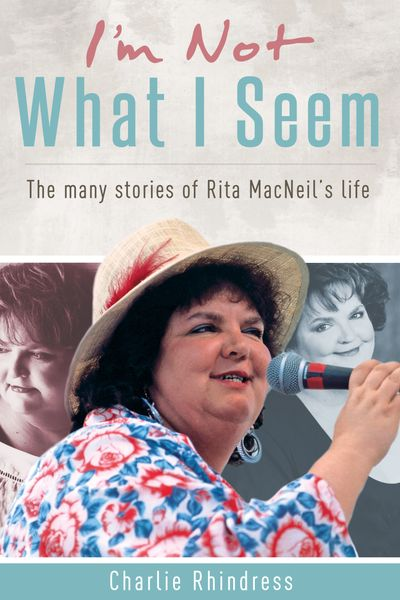 I'm Not What I Seem—The many stories of Rita MacNeil's Life