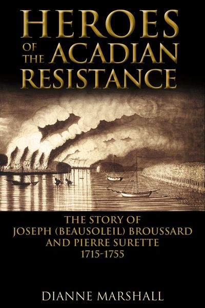 Heroes of the Acadian Resistance The Story of Joseph Beausoleil Bouchard and Pierre II Surette 1702–1765