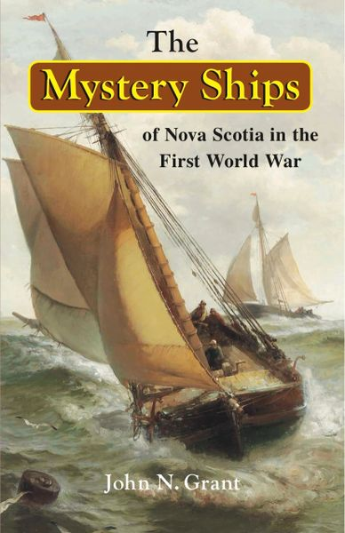 The Mystery Ships of Nova Scotia in the First World War