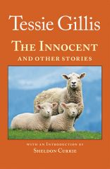 The Innocent and Other Stories by Tessie Gillis. Introduction by Sheldon Currie