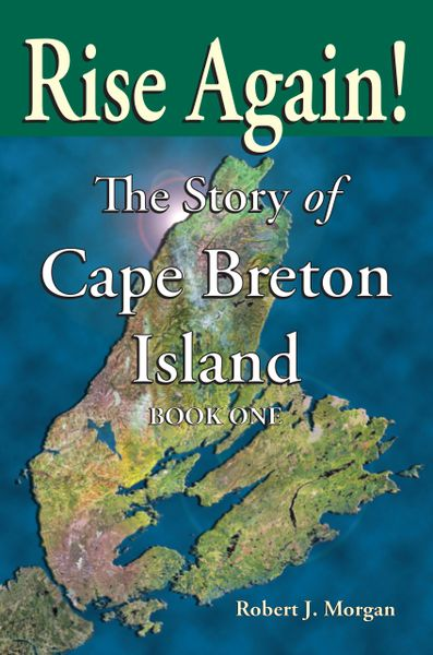 Rise Again! The Story of Cape Breton Island, Book 1—eBook