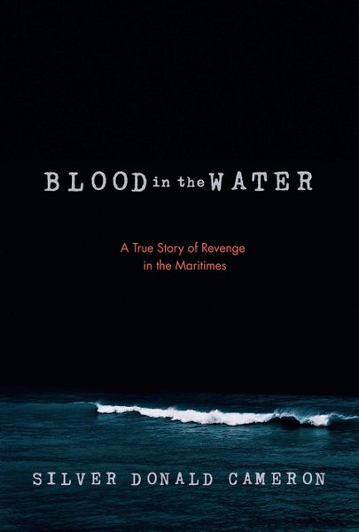 Blood in the Water — A True Story of Revenge in the Maritimes — Pre-order