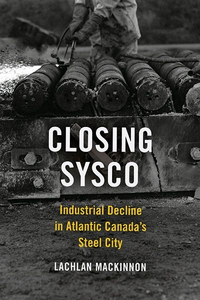 Closing Sysco—Industrial Decline In Atlantic Canada's Steel City