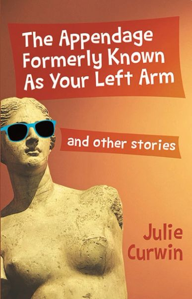 The Appendage Formerly Known As Your Left Arm—and Other Stories