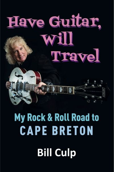 Pre-Order Now: Have Guitar, Will Travel—My Rock & Roll Road to Cape Breton