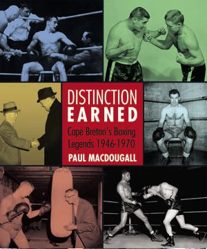 Distinction Earned — Cape Breton's Boxing Legends, 1946–1970