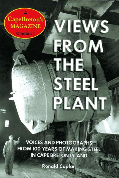 Views From The Steel Plant — Voices and Photographs from 100 Years of Making Steel in Cape Breton Island