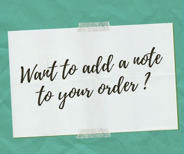 ADD A NOTE TO YOUR ORDER