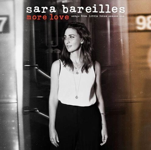 SARA BAREILLES MORE LOVE: SONGS FROM LITTLE VOICE SEASON ONE