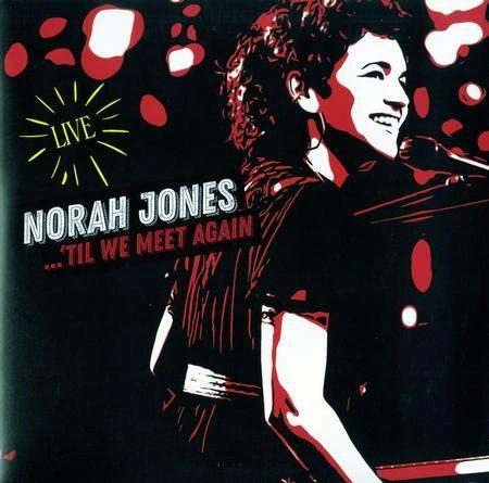 NORAH JONES TIL WE MEET AGAIN LIVE 2LP