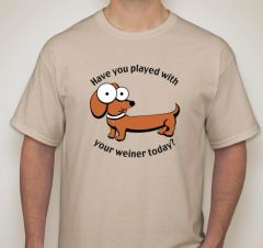 'Have You Played With Your Weiner Today' Tee