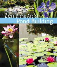 Zen and the Art of Pond Building by D.J. Herda