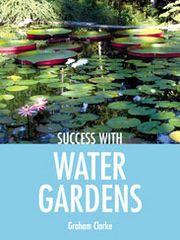 Success with Water Gardens by Graham Clarke