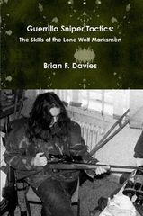 Guerrilla Sniper Tactics: The Skills of the Lone Wolf Marksmen