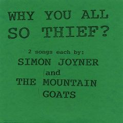 JOYNER, SIMON / THE MOUNTAIN GOATS: Why You All So Thief? 7""