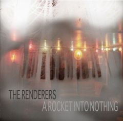 RENDERERS: A Rocket Into Nothing CD