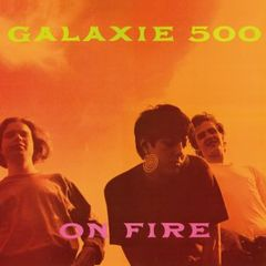 GALAXIE 500: On Fire LP