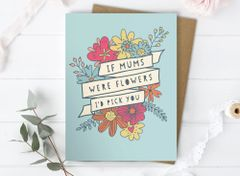If Mums were Flowers I'd pick you card by Mrs Best