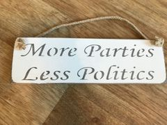 'More Parties, Less Politics' Sign by Austin Sloan
