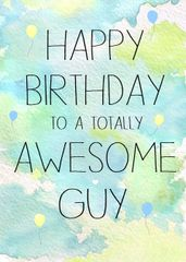 Happy Birthday to a totally Awesome Guy by Laura Truby